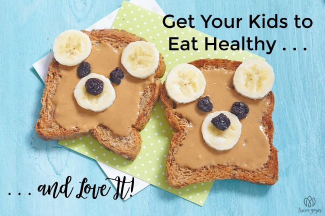 Get Your Kids to Eat Healthy … and Love It!
