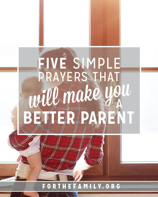 5 Simple Prayers That Will Make You a Better Parent