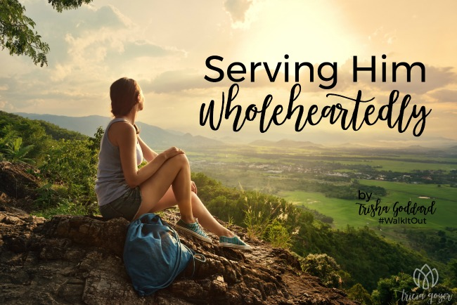 Walk it Out Stories: Serving Him Wholeheartedly | Trisha Goddard
