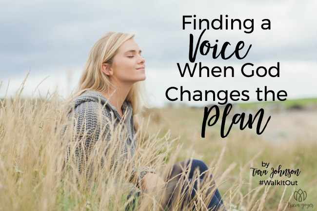 walk it out stories: finding a voice when God changes the plan Tara Johnson