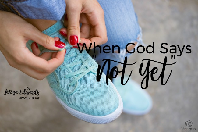 "Walk it Out Stories: When God Says ""Not Yet"" 