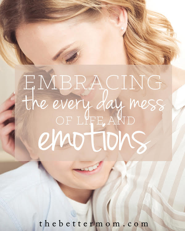 Embracing the Every Mess of Life, Of Emotions