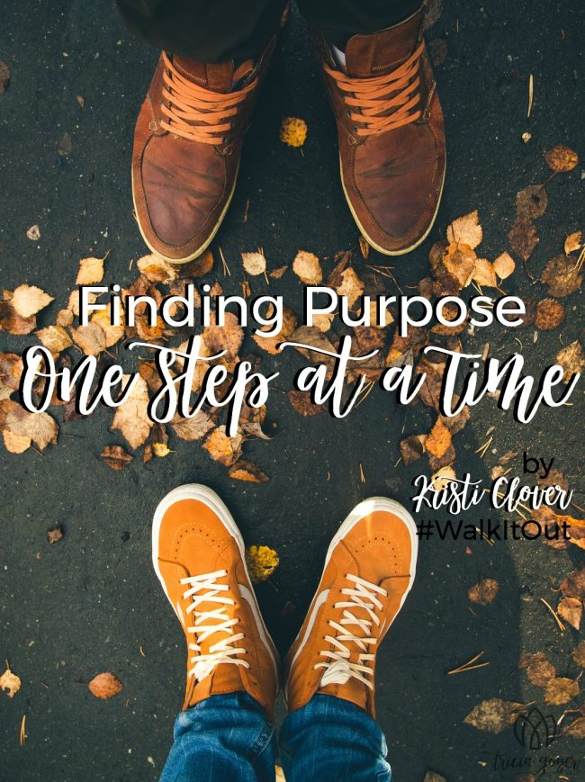 finding purpose one step at a time kristi clover walk it out stories