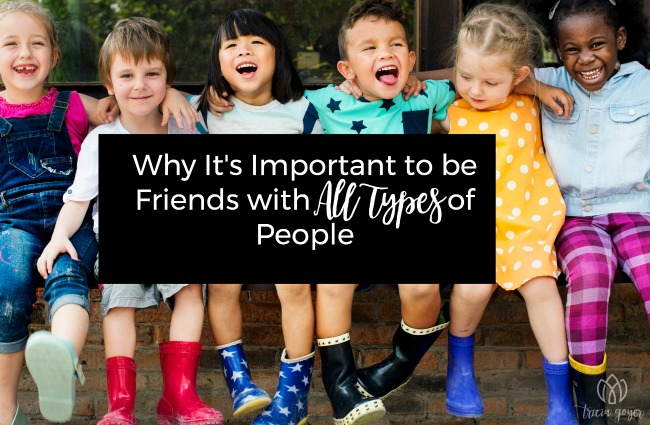 why it's important to be friends with all types of people