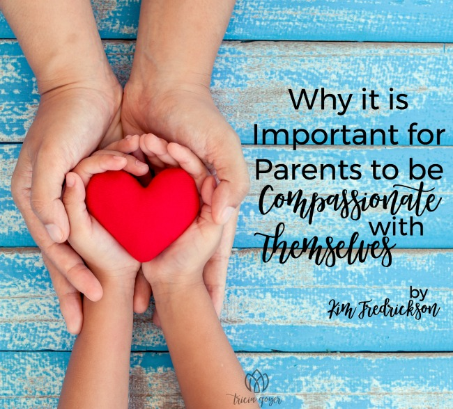 Parents be Compassionate with Yourself | Kim Fredrickson