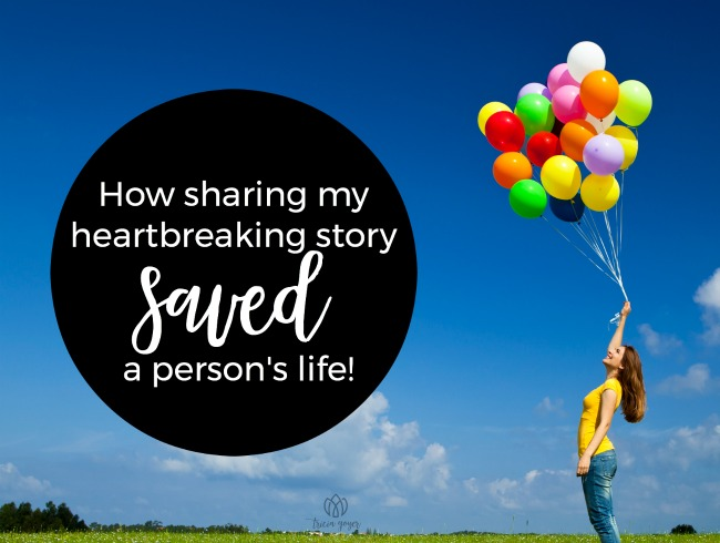 how sharing my heartbreaking story saved a person's life