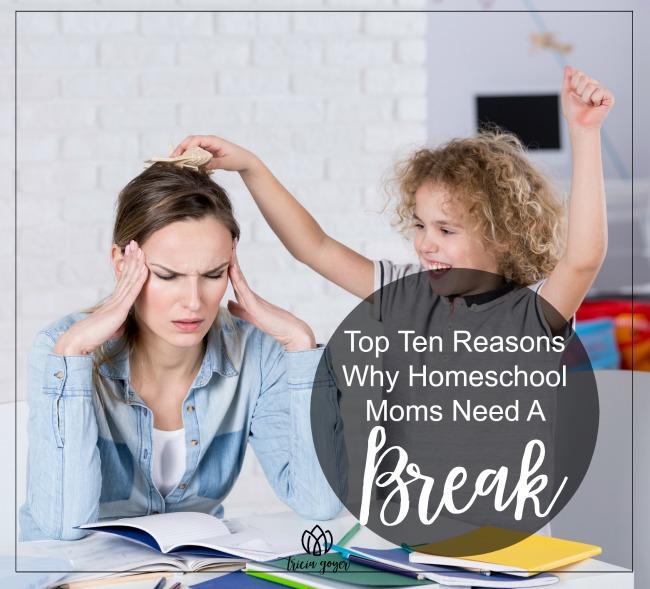 Top Ten Reasons Why Homeschool Moms Need a Break