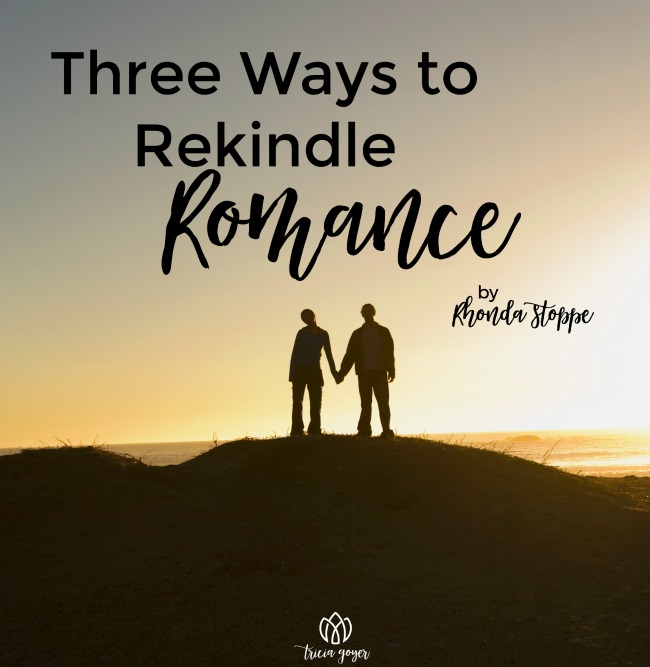 Three Ways to Rekindle Romance | Rhonda Stoppe