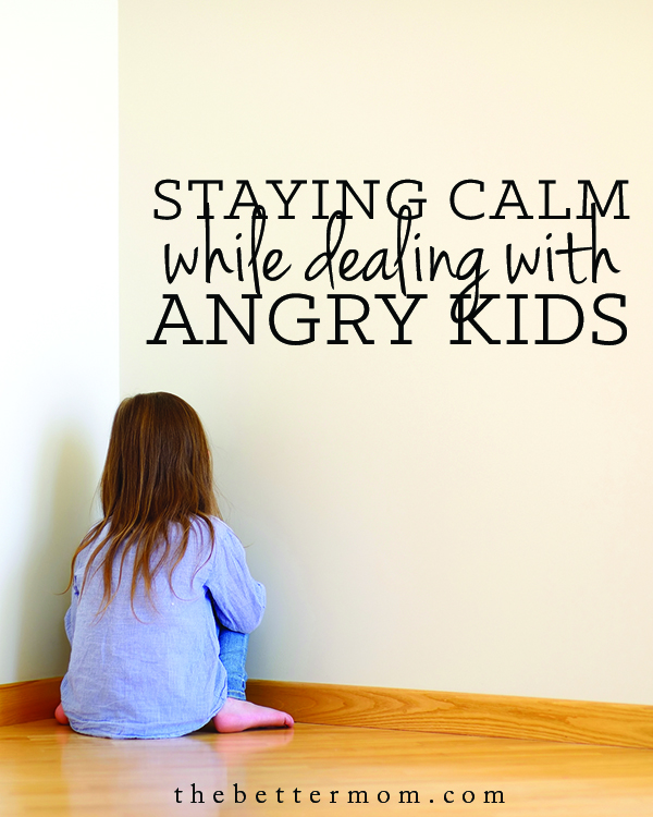 Staying Calm When Dealing with Angry Kids