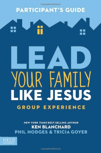 Lead Your Family Like Jesus Group Experience Participant's Guide
