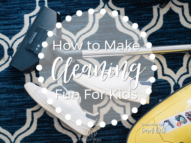 How to Make Cleaning Fun For Kids | Carol Bell