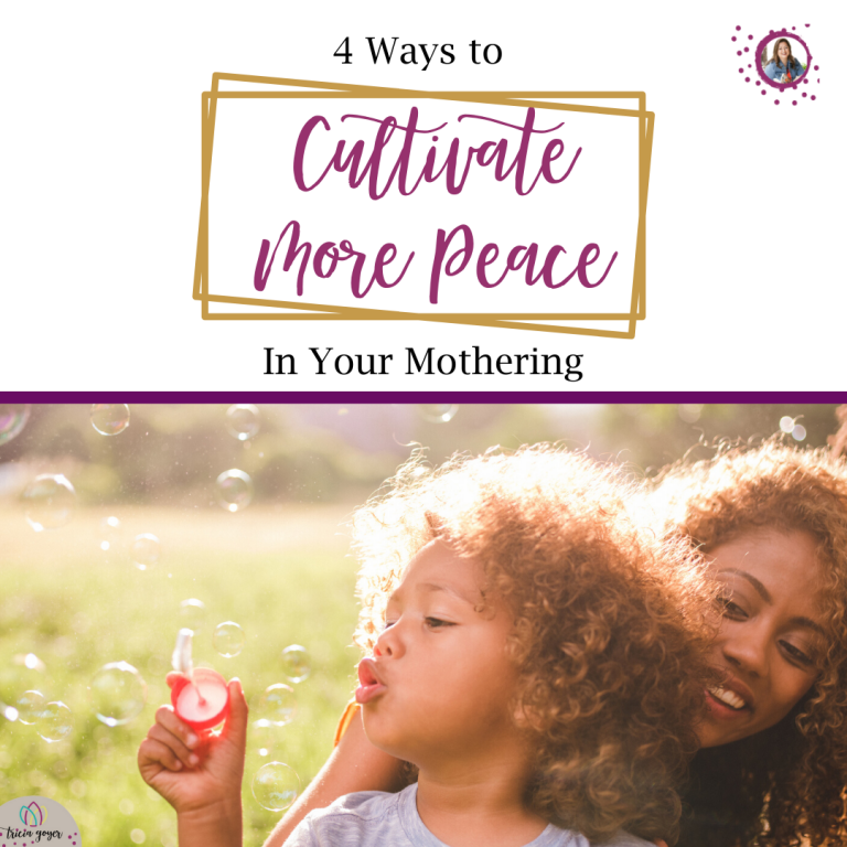 Cultivate more peace in your mothering