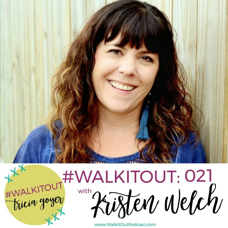 #WalkItOut Podcast 021: Kristen Welch