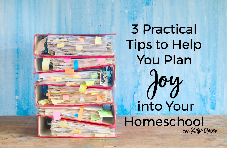3 Practical Tips to Help You Plan Joy into Your Homeschool