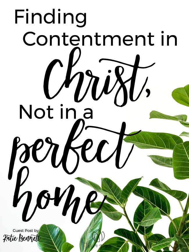 Finding Contentment in Christ, Not a Perfect Home | Katie Bennett