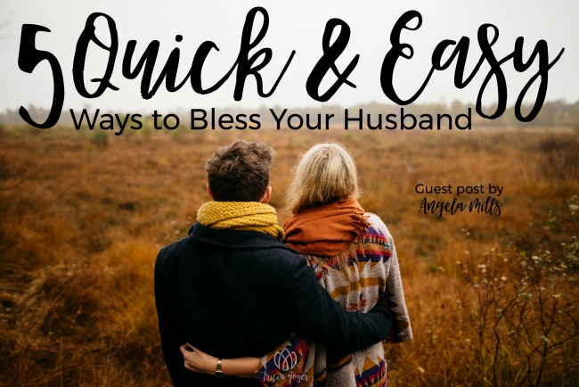 5 Quick and Easy Ways to Bless Your Husband {And a Giveaway!} | Angela Mills