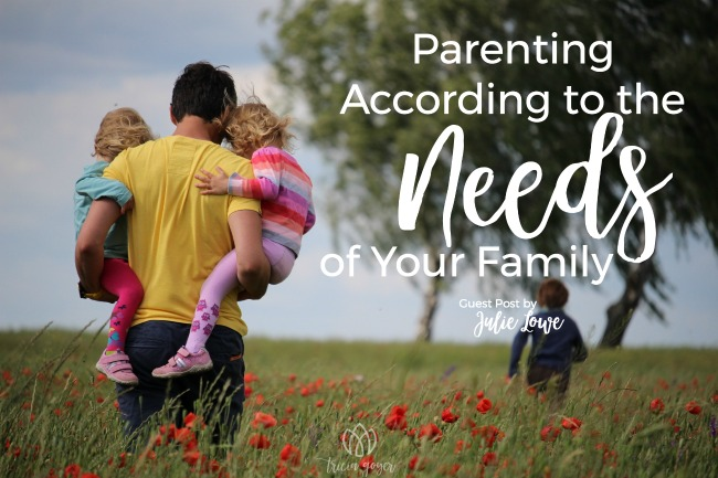 Parenting According to the Needs of Your Family | Julie Lowe