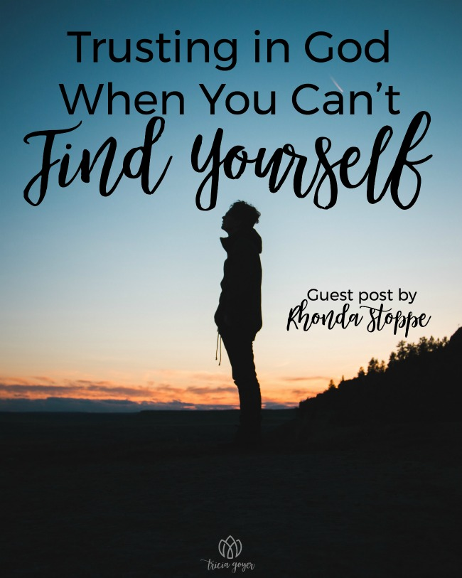 Trusting in God When You Can't Find Yourself | Rhonda Stoppe