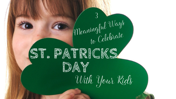 e92978b75e88 3 Meaningful Ways to Celebrate St. Patrick's Day with Your Kids by Jennifer  Deibel {+ giveaway}