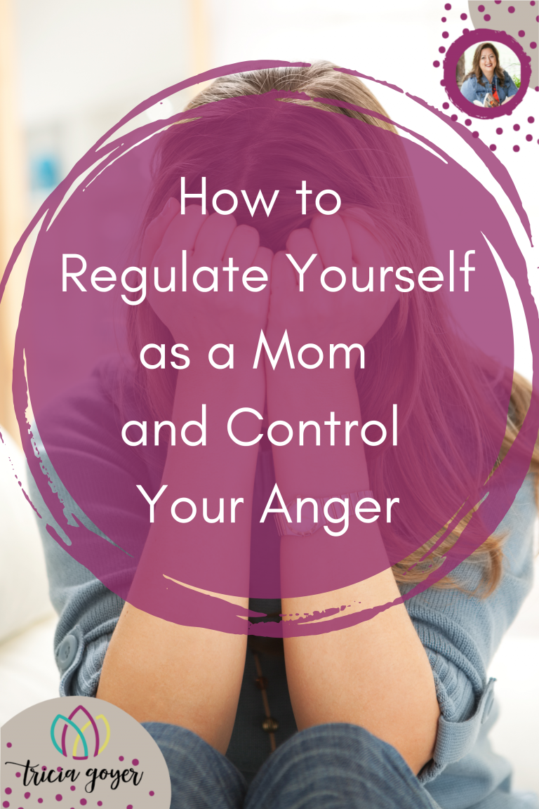 How to Regulate Yourself as a Mom … and Control Your Anger