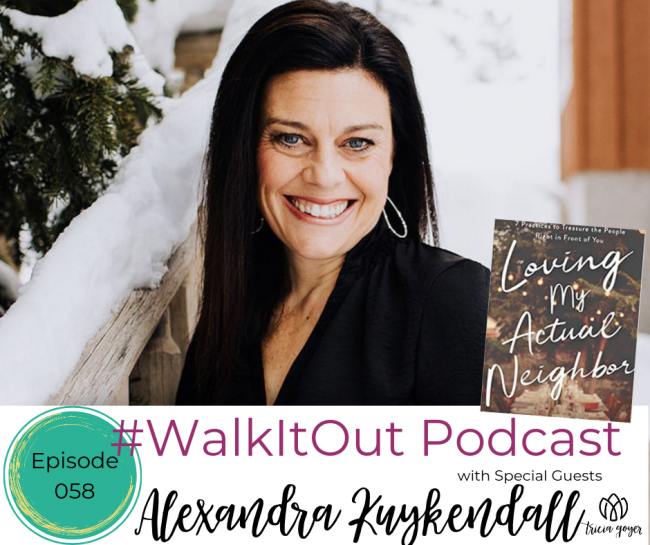 #WalkItOut Podcast 58: Alexandra Kuykendall author of new book Loving my Actually Neighbor