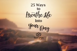 25 Ways to Breathe Life in your day