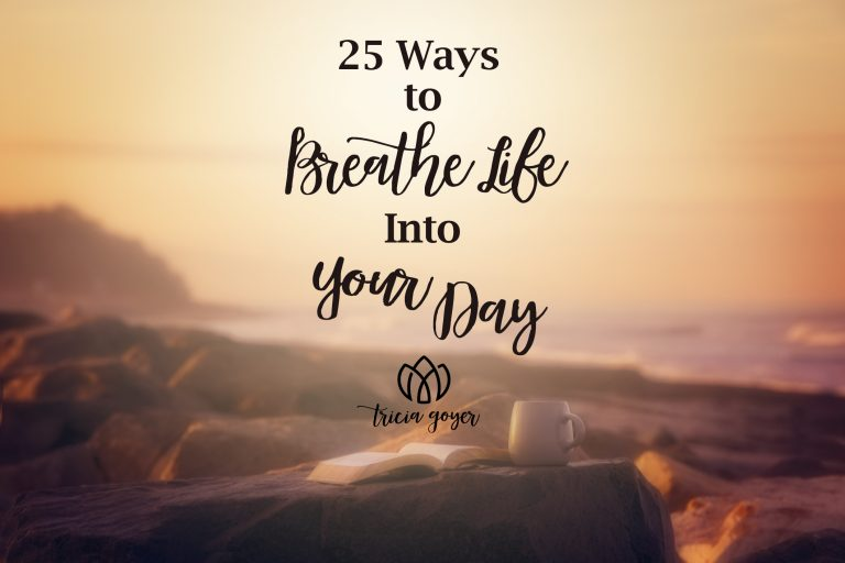 25 ways to breathe life into your day