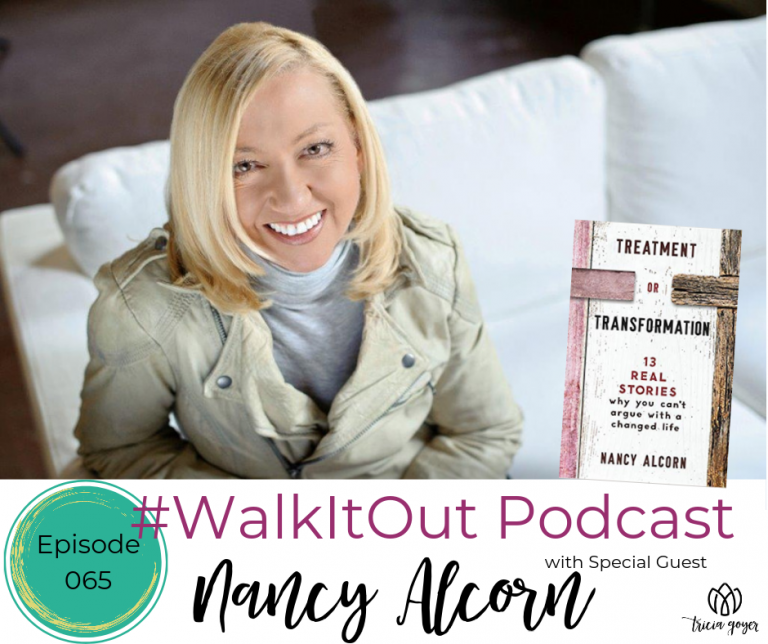#WalkItOut Podcast 65: Nancy Alcorn author of new book Treatment or Transformation