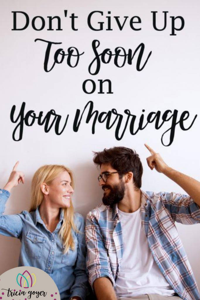 Tricia Goyer shares and encourages you don't give up too soon on your marriage!