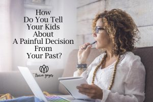 How do you tell your kids about a painful decision from your past?