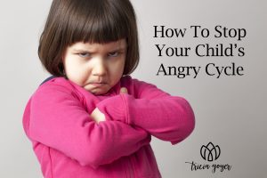 how to stop your child's angry cycle