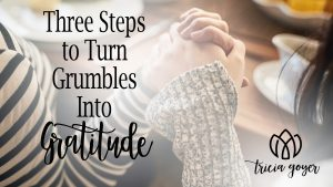 Three Steps to Turn Grumbles Into Gratitude