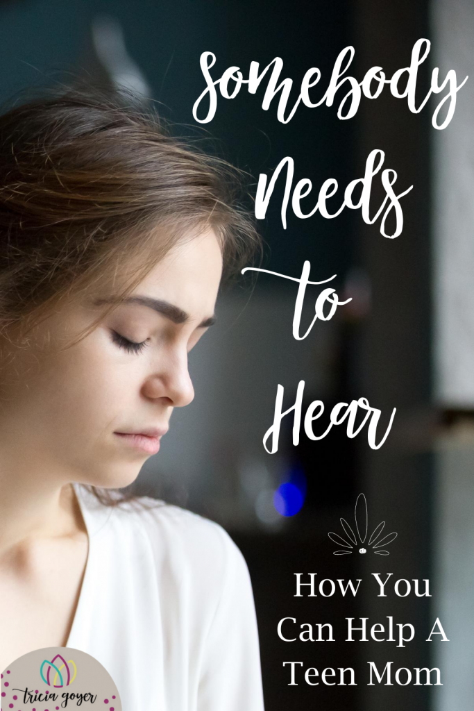 Somebody Needs to Hear. Tricia Goyer shares how you can help a teen mom. They need to hear encouragement and support from us.