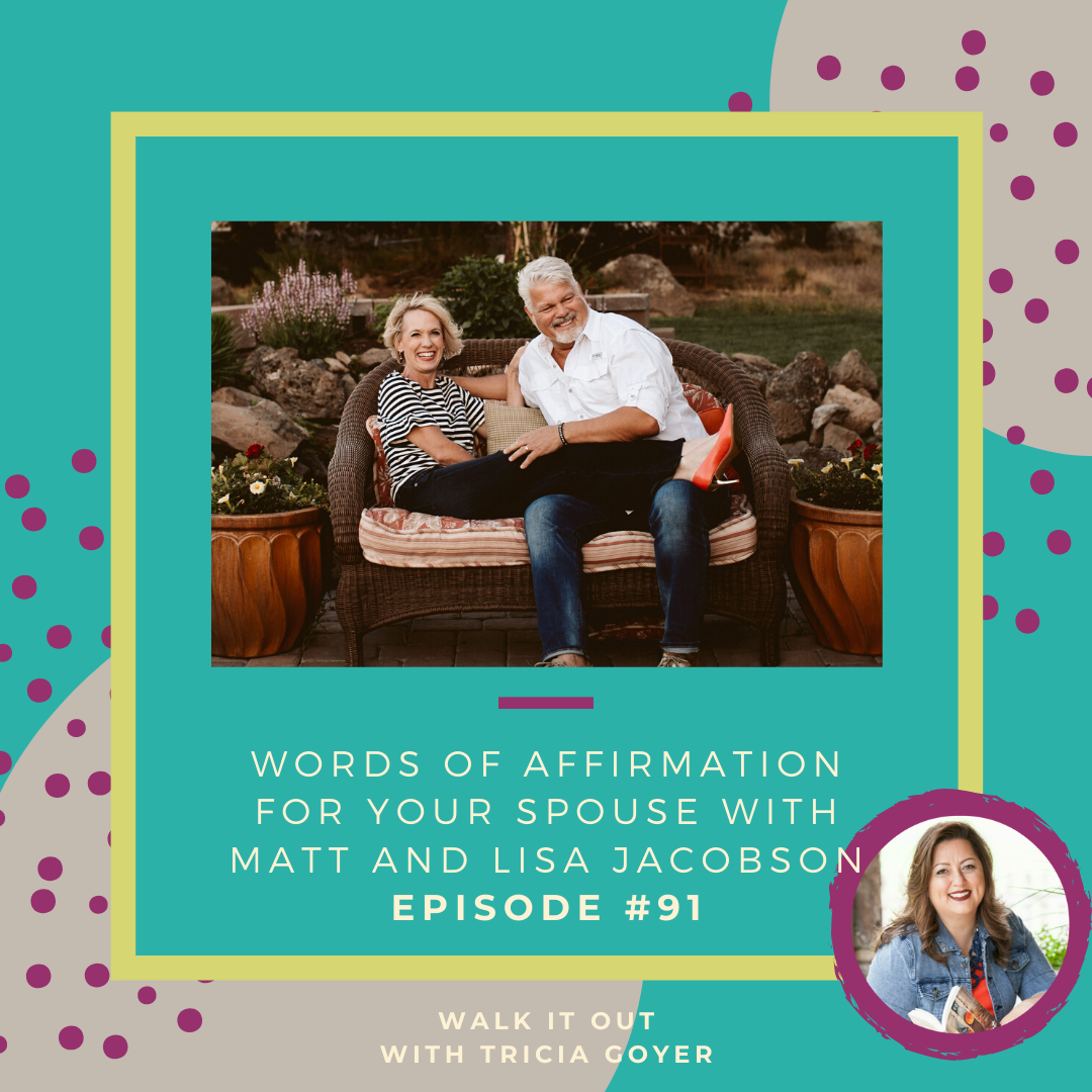 Walk It Out Episode #91 Words of Affirmation for Your Spouse with Matt and Lisa Jacobson! I can't wait for you to listen to my conversation with the Jacobsons about the importance of affirmations. Enjoy!