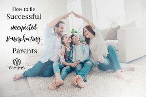 How to be Successful Unexpected Homeschooling Parents