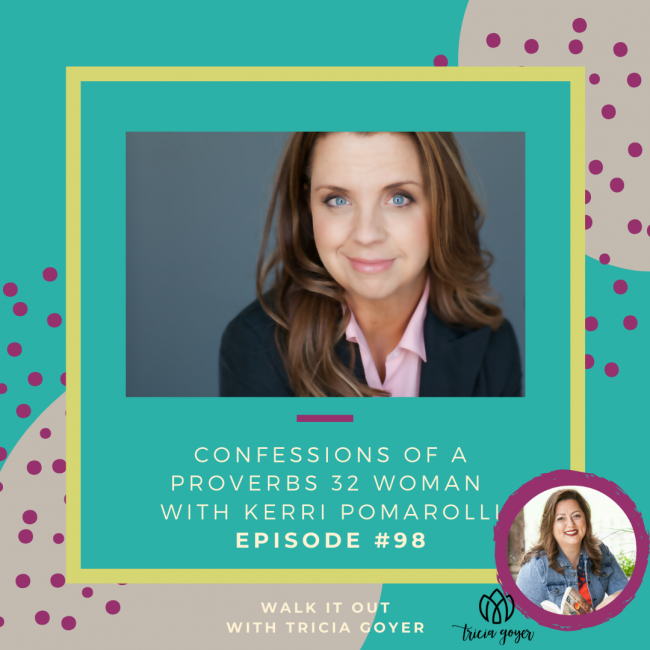 Walk It Out Episode #98 Confessions of a Proverbs 32 Woman with Kerri Pomarolli Have you tried and failed to live up to impossible standards? This episode is for you! Get ready to laugh. You won't want to miss this episode!