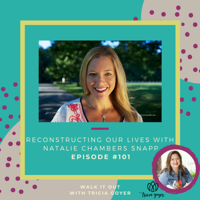 Walk It Out Episode #101 Reconstructing Our Lives with Natalie Chambers Snapp. Natalie is peeling back the layers of Bathsheba's story to teach how we can grow in wisdom and courage — you don't want to miss this episode!