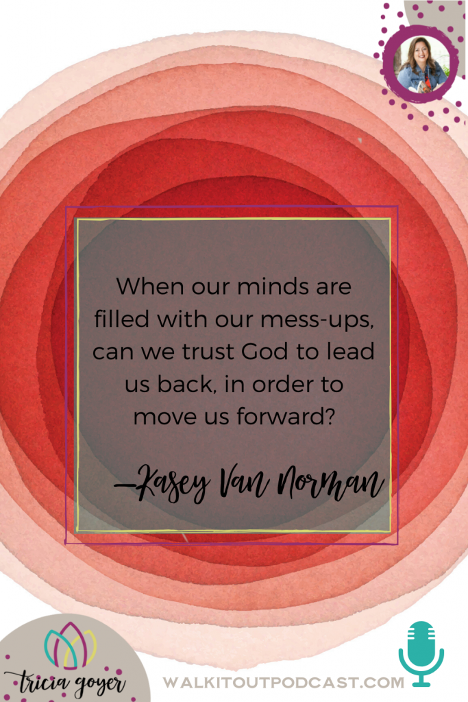 Walk It Out Episode #103 Moving Past Your Past with Kasey Van Norman. Kasey and I get really deep in this episode. If you feel stuck in the past and are ready to move forward with God's help, this episode is for you!