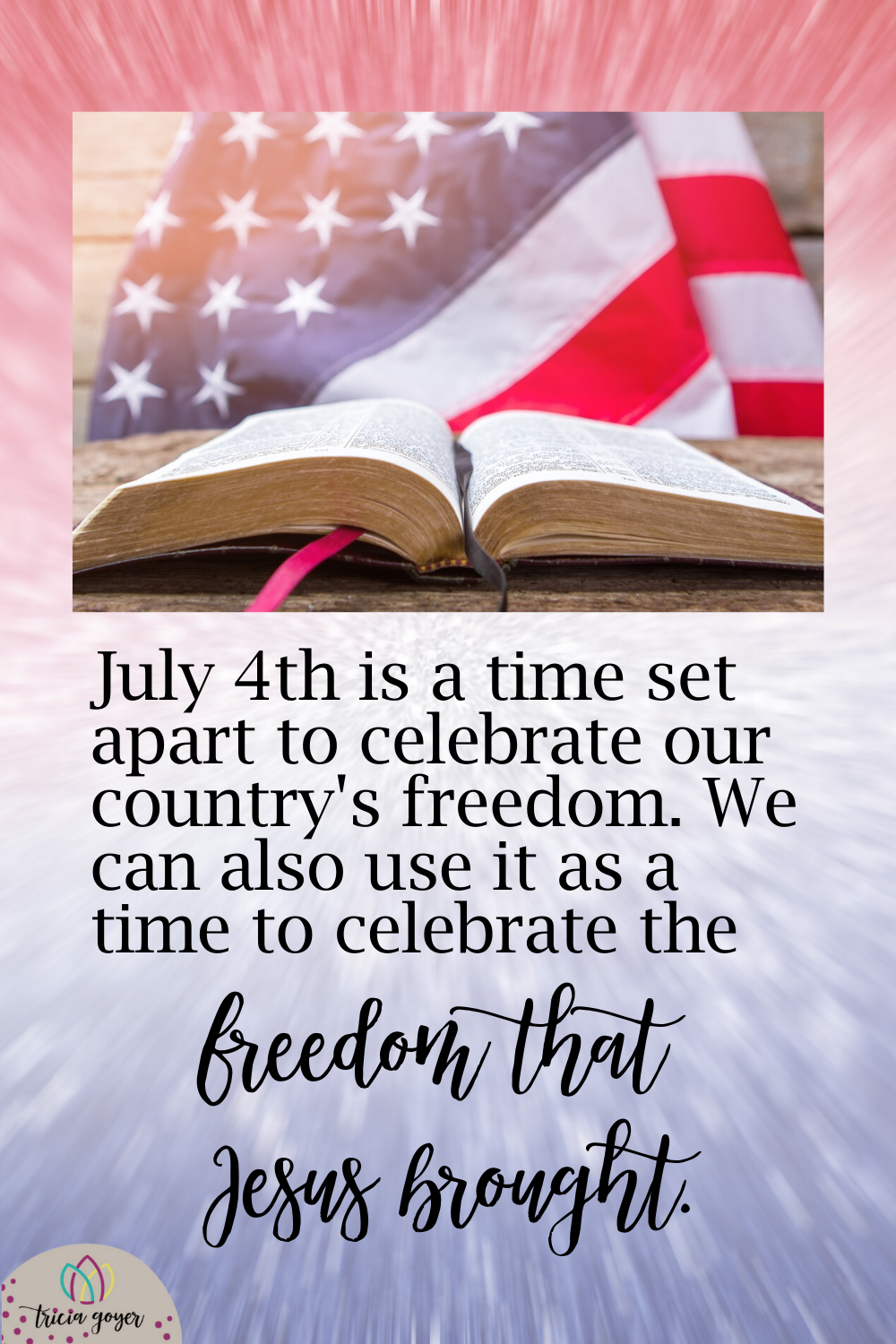 July 4th is a time set apart to celebrate our country's freedom. We can also use it as a time to celebrate the true freedom that Jesus brought.