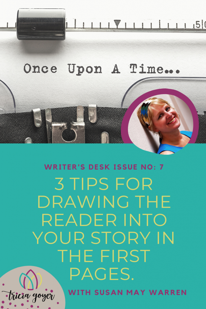 Writer's Desk: Susan May Warren. Susan shares 3 tips for drawers the readers into your story in the first pages! Enjoy!