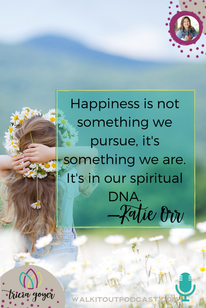 Walk it Out #115: Secrets of the Happy Soul with Katie Orr. If you're ready to learn about what it means to be happy, you're going to love this episode!