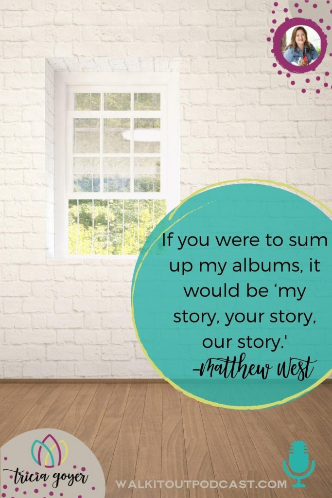 In this episode of Walk it Out I'm super excited to chat my story, your story, our story with Matthew West. Enjoy!