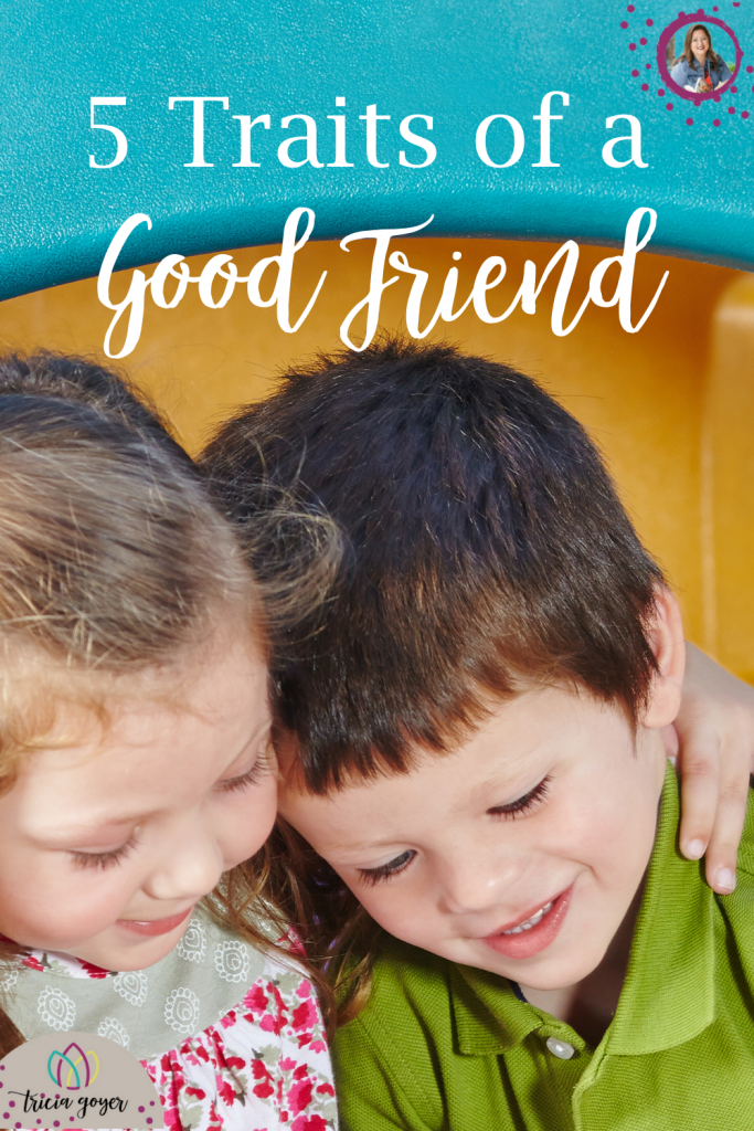 What character qualities are important to seek out … and important to help grow in our kids? Here are five traits of a good friend: