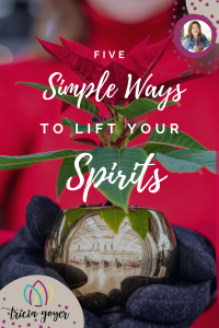 five simple ways to lift your spirits