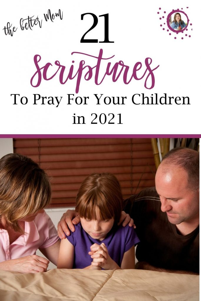While we have high hopes that 2021 will have less conflict and trials than last year, we can't guarantee it. There are many things we can do for our children to help them during hard times, but the best thing we can do is pray. Here are 21 Scriptures we can pray for our children in 2021.