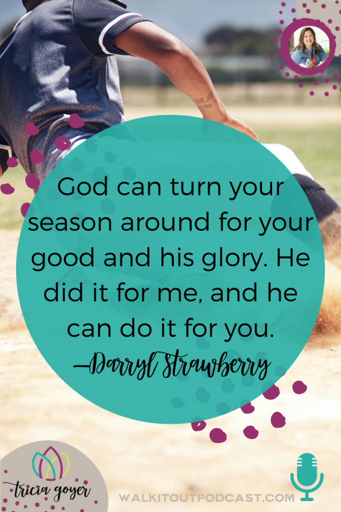 WIO #155 Turn Your Season Around with Darryl Strawberry. Baseball fan or not, you're going to love hearing from Darryl's heart!