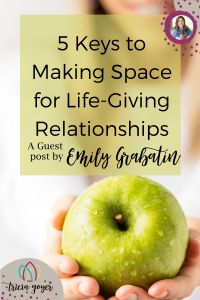 5 tips for making space for life-giving relationships
