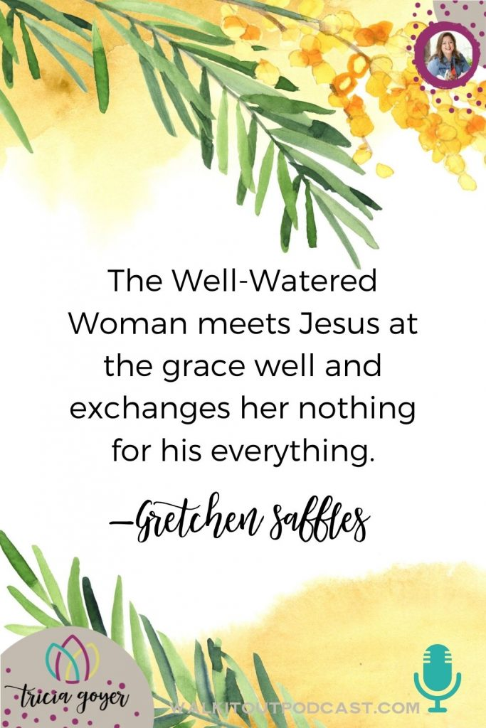 WIO #161: The Well-Watered Woman with Gretchen Saffles. You are going to be so inspired by today's conversation with Gretchen!